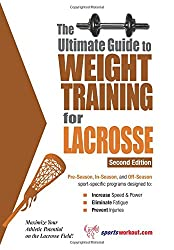 The Ultimate Guide to Weight Training for Lacrosse (Ultimate Guide to Weight Training: Lacrosse)