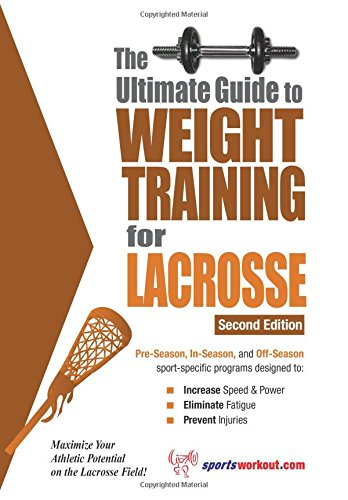 The Ultimate Guide to Weight Training for Lacrosse (Ultimate Guide to Weight Training: Lacrosse) por Rob Price
