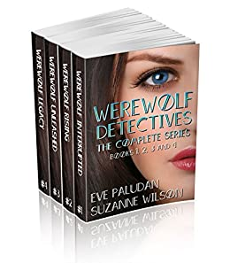 WEREWOLF DETECTIVES THE COMPLETE SERIES BOOKS 1, 2, 3 and 4: Boxset of Paranormal Mystery Romance Novels by [Paludan, Eve, Wilson, Suzanne]
