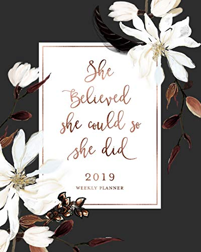 She Believed She Could So She Did 2019 Weekly Planner: Magnolia Floral & Rose Gold Weekly Dated Agenda Diary Book, 12 Months, January - December 2019 Gold Magnolia