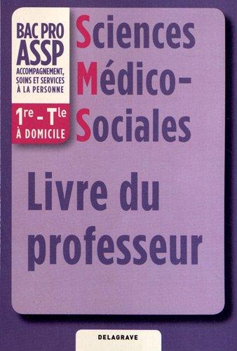 Sciences Médico-Sociales 1e-Tle Bac Pro ASSP option à domicile : Livre du professeur