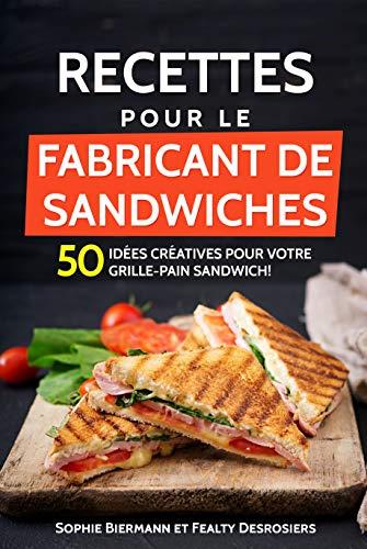Recettes pour le fabricant de sandwiches (sandwich maker, croque-monsieur): 50 idées créatives pour votre grille-pain sandwich! par Sophie  Biermann