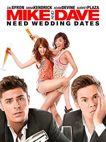 Mike and Dave Need Wedding Dates Film