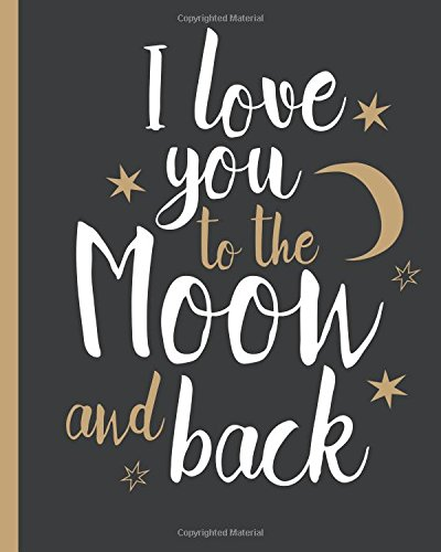I Love you to The Moon and Back: 100 Page Lined Notebook, Notes, Note Pad, Notebook Gift, Journal, Jotter, Notebook Gift,