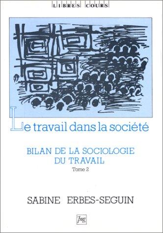 BILAN DE LA SOCIOLOGIE DU TRAVAIL T2 : LE TRAVAIL DANS LA SOCIETE