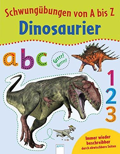 Schwungübungen von A bis Z. Dinosaurier: Immer wieder beschreibbar durch abwischbare Seiten (Dinosaurier Von A Bis Z)