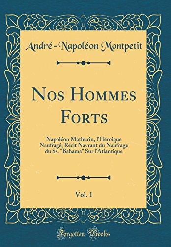 """Nos Hommes Forts, Vol. 1: Napoléon Mathurin, l'Héroique Naufragé; Récit Navrant du Naufrage du Ss. """"Bahama"""" Sur l'Atlantique (Classic Reprint)"""