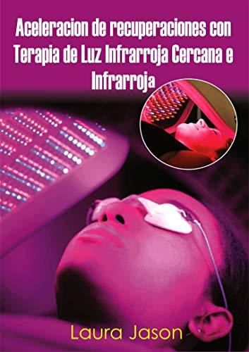 Aceleracion de recuperaciones con Terapia de Luz Infrarroja Cercana e Infrarroja por Laura  Jason