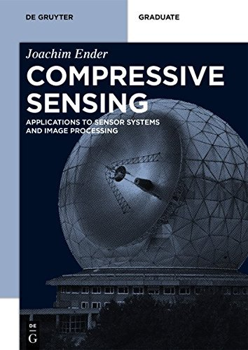 Compressive Sensing: Applications to Sensor Systems and Image Processing (De Gruyter Textbook) (English Edition)