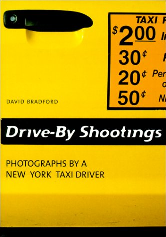 Drive-by Shootings. Photographs by a New York Taxi Driver par David Bradford