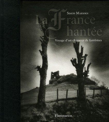 Chasseur De Fantomes - La France hantée : Voyage d'un chasseur