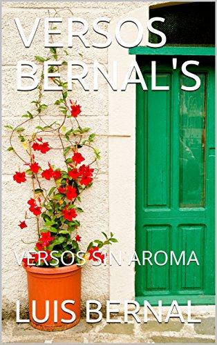 VERSOS BERNAL'S: VERSOS SIN AROMA por LUIS BERNAL