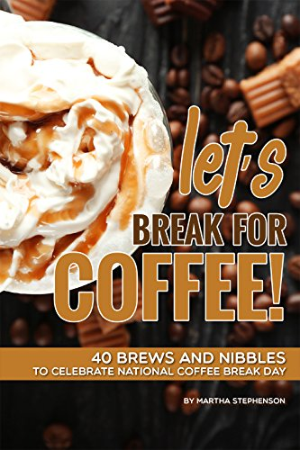 Let's Break for Coffee!: 40 Brews and Nibbles to Celebrate National Coffee Break Day (English Edition)