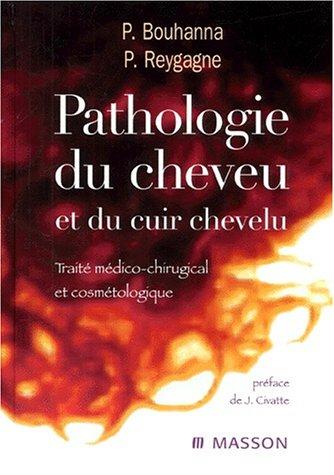 Pathologie du cheveu et du cuir chevelu: Traité médico-chirurgical et cosmétologique