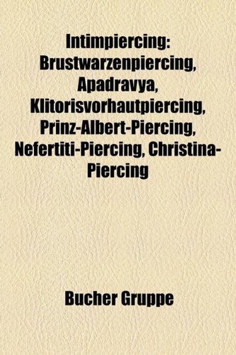 Intimpiercing: Brustwarzenpiercing, Apadravya, Klitorisvorhautpiercing, Prinz-Albert-Piercing, Nefertiti-Piercing, Christina-Piercing