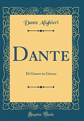 Dante: Di Giorno in Giorno (Classic Reprint)