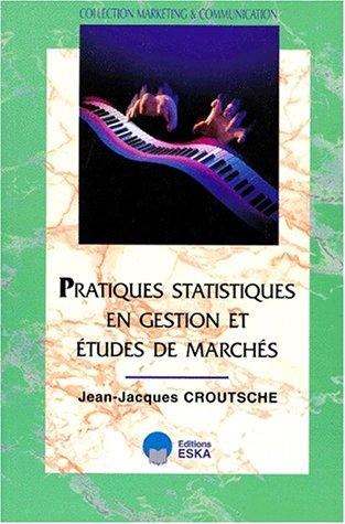 Pratiques statistiques en gestion et études de marchés par J-J. Croutsche