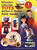 Schroeders Collectible Toys Antique to Modern Pg (Schroeder's Collectible Toys: Antique to Modern Price Guide)