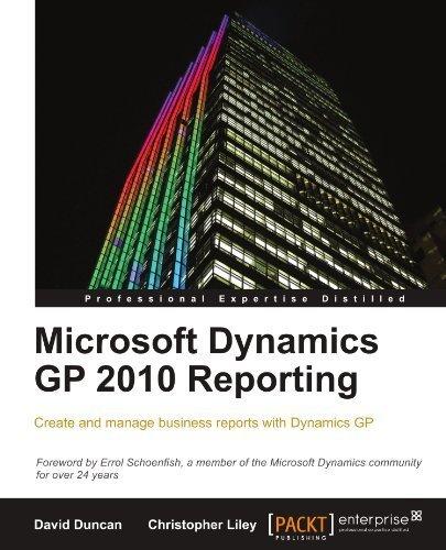 Microsoft Dynamics GP 2010 Reporting by Christopher Liley (2011-04-26) (Microsoft Dynamics Gp 2010)