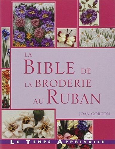 Bible de la Broderie au Ruban par Gordon Joan