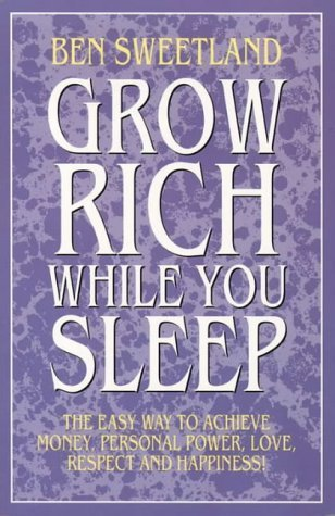 Grow Rich While You Sleep by Ben Sweetland (1994-06-27)