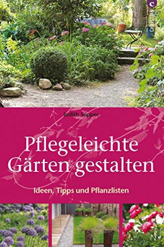 Pflegeleichte Gärten gestalten: Ratgeber mit Ideen, Tipps, Pflanzpläne,  Anregungen zu Neugestaltung, Umgestaltung privater Gärten mit ...