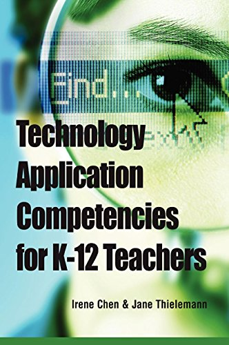 Technology Application Competencies for K-12 Teachers (Advances in Early Childhood and K-12 Education)