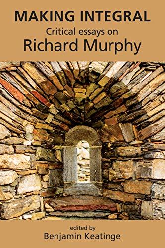 Making Integral: Critical essays on Richard Murphy