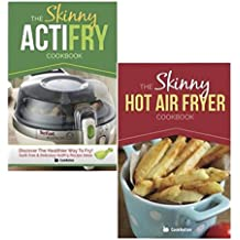 The Skinny Acti Hot Air Fryer Delicious Recipes Cookbook Collection: Discover the Healthier Way to Fry!