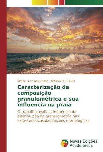 Caracterização da composição granulométrica e sua influencia na praia: O trabalho avalia a influência da distribuição da granulometria nas características das feições morfológicas
