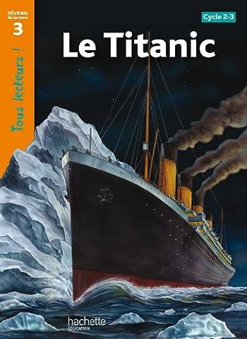 Le Titanic Niveau 3 - Tous lecteurs ! -