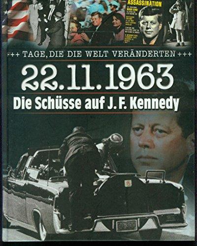 Tage, die die Welt veränderten - 22.11.1963 Die Schüsse auf J.F. Kennedy (Weltbild Sammler Edition) -