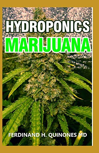 HYDROPONICS MARIJUANA: The Simple Guide on How To Grow Top Quality Weed Indoors and Outdoors