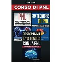 Corso Di Pnl: Riprogramma il tuo cervello con la pnl + Persuasione e influenza usando modelli di linguaggio e tecniche di pnl + 39 tecniche, modelli e strategie pnl