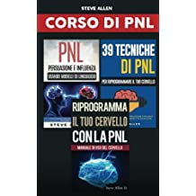Corso Di Pnl: Riprogramma il tuo cervello con la pnl + Persuasione e influenza usando modelli di linguaggio e tecniche di pnl + 39 tecniche, modelli e per cambiare la tua vita e quella degli altri