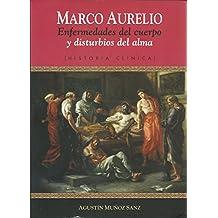 Marco Aurelio: Enfermedades del cuerpo y disturbios del alma (Spanish Edition)