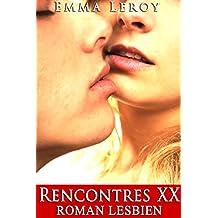Rencontres XX (Roman Lesbien): (Érotique, Lesbienne, Interdit, Tabou, Première Fois, LGBT,  Entre Femmes)