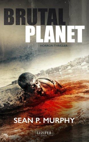Brutal Planet: Zombie-Thriller, Endzeit, Apokalypse, ()