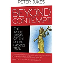 Beyond Contempt: The Inside Story of the Phone Hacking Trial by Peter Jukes (2015-02-20)