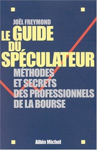 Le Guide du spéculateur : Méthodes et secrets des professionnels de la Bourse