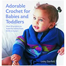 Adorable Crochet for Babies and Toddlers: Over 20 Projects to Make for Babies from Birth to 2 Years