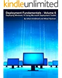 Deployment Fundamentals, Vol. 6: Deploying Windows 10 Using Microsoft Deployment Toolkit