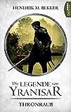 Die Legende von Yranisar - Thronraub: Band 1 (Die Magie des Schwertes)