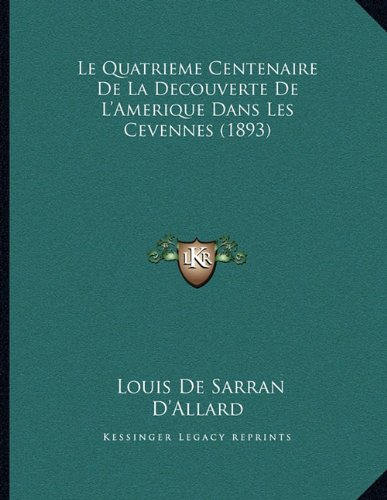 Le Quatrieme Centenaire de La Decouverte de L'Amerique Dans Les Cevennes (1893)