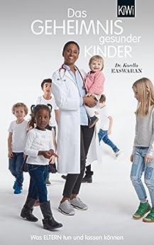 Das Geheimnis gesunder Kinder: Was Eltern tun und lassen können von [Easwaran, Karella]