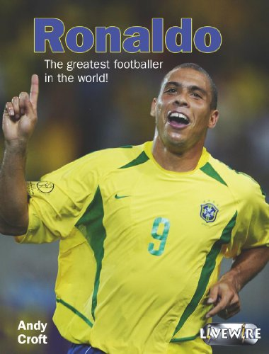 Ronaldo: The Greatest Footballer in the World (Livewire Real Lives)