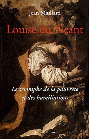 Louise du Néant : Ou Le triomphe de la pauvreté et des humiliations suivi des Lettres