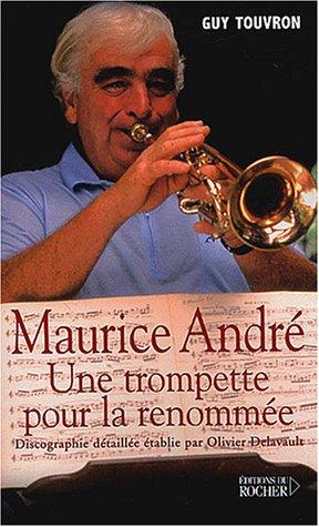 Maurice André : Une trompette pour la renommée par Guy Touvron