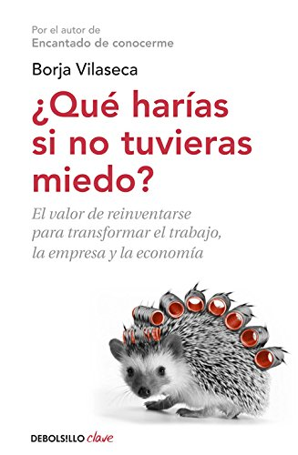 Qué harías si no tuvieras miedo: El valor de reinventarse profesionalmente (CLAVE) por Borja Vilaseca