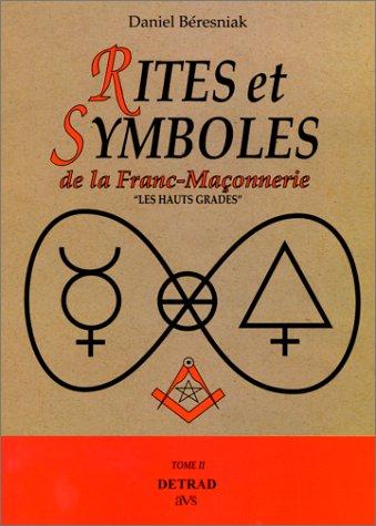 Rites et symboles de la franc-maçonnerie. Hauts gradés, tome 2